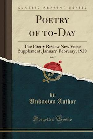 Bog, hæftet Poetry of to-Day, Vol. 2: The Poetry Review New Verse Supplement, January-February, 1920 (Classic Reprint) af Unknown Author