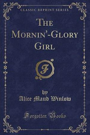 Bog, hæftet The Mornin'-Glory Girl (Classic Reprint) af Alice Maud Winlow