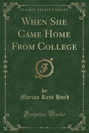 Bog, hæftet When She Came Home From College (Classic Reprint) af Marian Kent Hurd