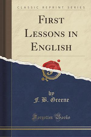 First Lessons in English (Classic Reprint)