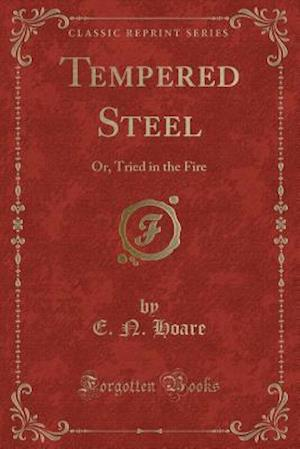 Bog, hæftet Tempered Steel: Or, Tried in the Fire (Classic Reprint) af E. N. Hoare