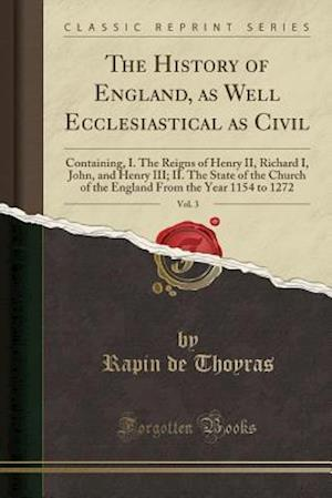 Bog, hæftet The History of England, as Well Ecclesiastical as Civil, Vol. 3: Containing, I. The Reigns of Henry II, Richard I, John, and Henry III; II. The State af Rapin De Thoyras