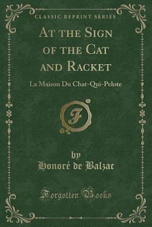 Bog, hæftet At the Sign of the Cat and Racket: La Maison Du Chat-Qui-Pelote (Classic Reprint) af Honore De Balzac