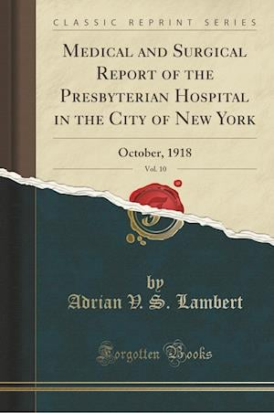 Bog, hæftet Medical and Surgical Report of the Presbyterian Hospital in the City of New York, Vol. 10: October, 1918 (Classic Reprint) af Adrian V. S. Lambert