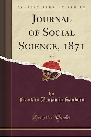 Bog, hæftet Journal of Social Science, 1871, Vol. 4 (Classic Reprint) af Franklin Benjamin Sanborn