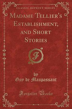 Madame Tellier's Establishment, and Short Stories (Classic Reprint)