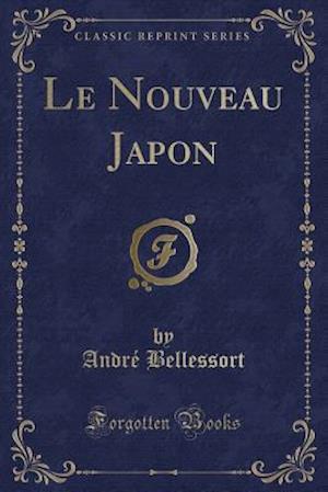 Bog, paperback Le Nouveau Japon (Classic Reprint) af Andre Bellessort