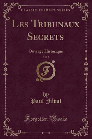 Bog, paperback Les Tribunaux Secrets, Vol. 1 af Paul Feval