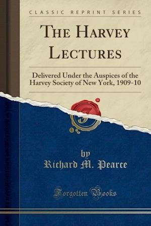 Bog, hæftet The Harvey Lectures: Delivered Under the Auspices of the Harvey Society of New York, 1909-10 (Classic Reprint) af Richard M. Pearce