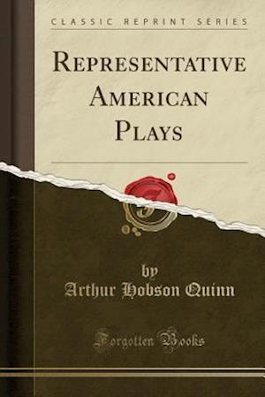 Bog, hæftet Representative American Plays (Classic Reprint) af Arthur Hobson Quinn
