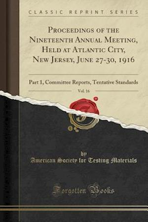 Bog, hæftet Proceedings of the Nineteenth Annual Meeting, Held at Atlantic City, New Jersey, June 27-30, 1916, Vol. 16: Part 1, Committee Reports, Tentative Stand af American Society for Testing Materials
