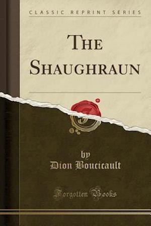 Bog, paperback The Shaughraun (Classic Reprint) af Dion Boucicault