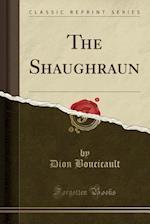 The Shaughraun (Classic Reprint)