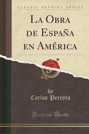 Bog, paperback La Obra de Espana En America (Classic Reprint) af Carlos Pereyra