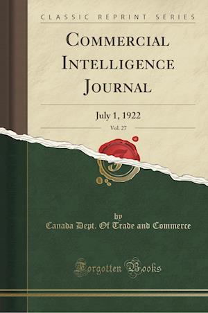 Bog, hæftet Commercial Intelligence Journal, Vol. 27: July 1, 1922 (Classic Reprint) af Canada Dept. Of Trade And Commerce