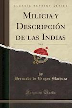 Milicia y Descripcion de Las Indias, Vol. 1 (Classic Reprint) af Bernardo De Vargas Machuca