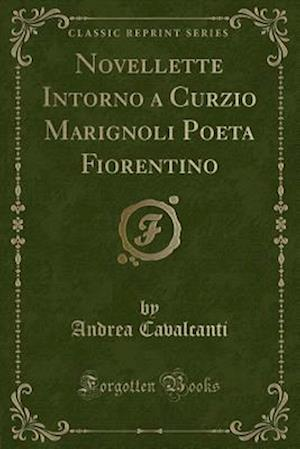 Bog, paperback Novellette Intorno a Curzio Marignoli Poeta Fiorentino (Classic Reprint) af Andrea Cavalcanti