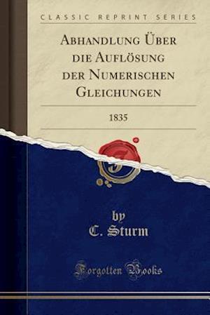 Bog, paperback Abhandlung Uber Die Auflosung Der Numerischen Gleichungen af C. Sturm