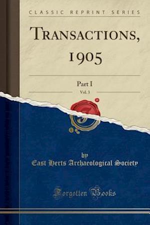 Bog, hæftet Transactions, 1905, Vol. 3: Part I (Classic Reprint) af East Herts Archaeological Society