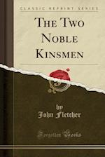 The Two Noble Kinsmen (Classic Reprint)