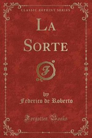 Bog, paperback La Sorte (Classic Reprint) af Federico De Roberto