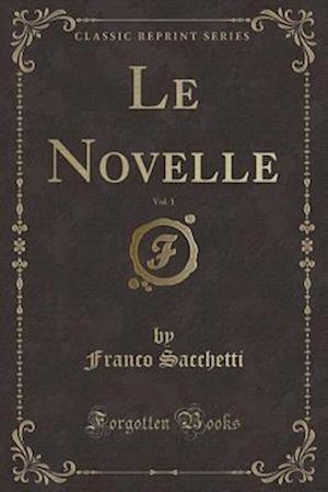Bog, paperback Le Novelle, Vol. 1 (Classic Reprint) af Franco Sacchetti
