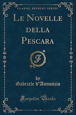 Bog, paperback Le Novelle Della Pescara (Classic Reprint) af Gabriele D'annunzio