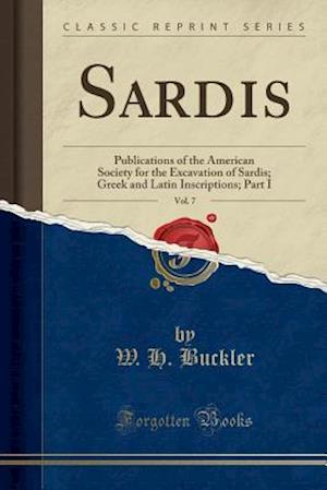 Sardis, Vol. 7: Publications of the American Society for the Excavation of Sardis; Greek and Latin Inscriptions; Part I (Classic Reprint)