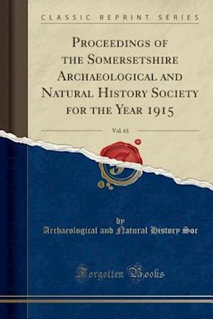 Bog, hæftet Proceedings of the Somersetshire Archaeological and Natural History Society for the Year 1915, Vol. 61 (Classic Reprint) af Archaeological and Natural History Soc