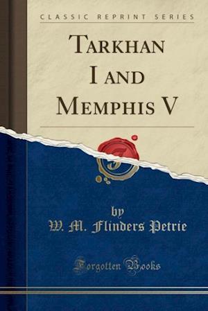 Bog, hæftet Tarkhan I and Memphis V (Classic Reprint) af W. M. Flinders Petrie