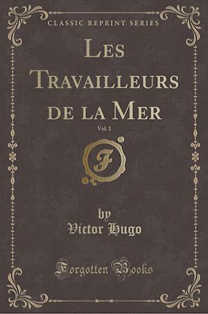 Bog, paperback Les Travailleurs de la Mer, Vol. 1 (Classic Reprint) af Victor Hugo