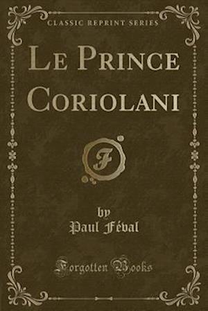 Bog, paperback Le Prince Coriolani (Classic Reprint) af Paul Feval