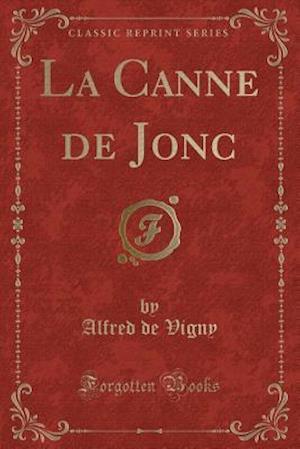 Bog, paperback La Canne de Jonc (Classic Reprint) af Alfred De Vigny