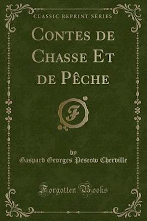 Bog, paperback Contes de Chasse Et de Peche (Classic Reprint) af Gaspard Georges Pescow Cherville
