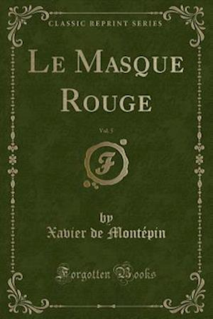 Bog, paperback Le Masque Rouge, Vol. 5 (Classic Reprint) af Xavier De Montepin