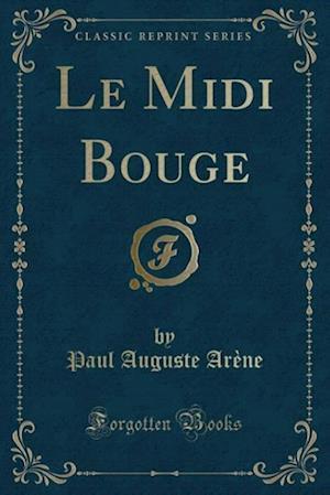 Bog, paperback Le MIDI Bouge (Classic Reprint) af Paul Auguste Arene