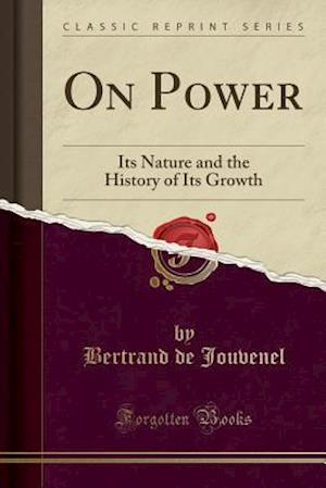 Bog, hæftet On Power: Its Nature and the History of Its Growth (Classic Reprint) af Bertrand de Jouvenel