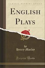 English Plays, Vol. 3 (Classic Reprint)