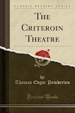 The Criteroin Theatre (Classic Reprint)