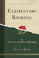 Elementary Banking (Classic Reprint)