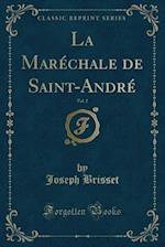 La Marechale de Saint-Andre, Vol. 2 (Classic Reprint) af Joseph Brisset
