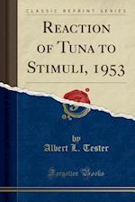 Reaction of Tuna to Stimuli, 1953 (Classic Reprint)