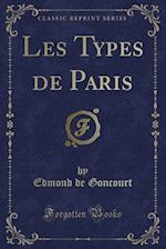 Les Types de Paris (Classic Reprint)