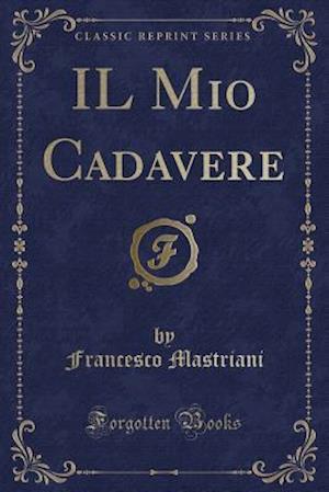 Il Mio Cadavere (Classic Reprint)