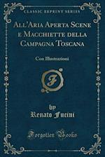 All'aria Aperta Scene E Macchiette Della Campagna Toscana