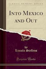 Into Mexico and Out (Classic Reprint)