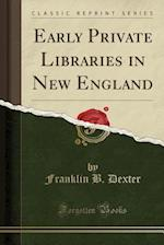 Early Private Libraries in New England (Classic Reprint)