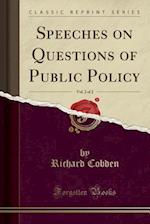 Speeches on Questions of Public Policy, Vol. 2 of 2 (Classic Reprint)
