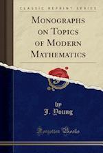 Monographs on Topics of Modern Mathematics (Classic Reprint)