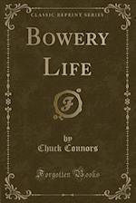 Bowery Life (Classic Reprint)